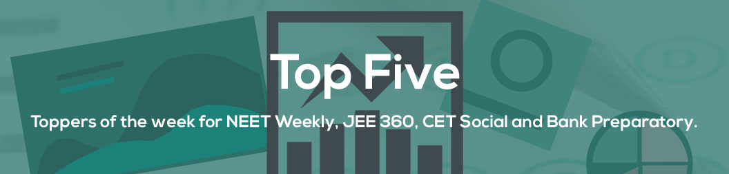 Weekly toppers from NEET Weekly, JEE 360, Bank Preparatory, CET Social