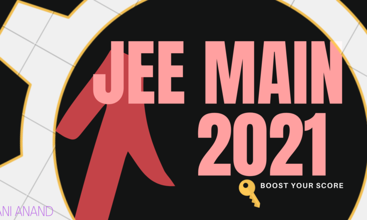 JEE 2021 Main ~ Boost Your Score